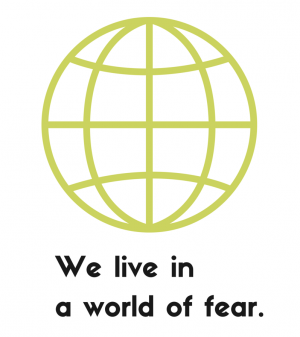 We live in a world of fear.