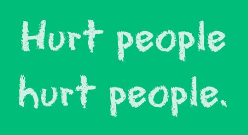 Hurt_people_hurt_people._