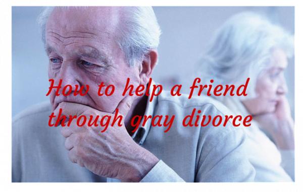 How to help a friendthrough gray divorce