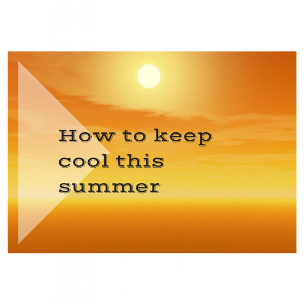 How to keep coolthis summer